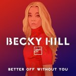 BECKY HILL feat SHIFT KEY - Better Off Without You